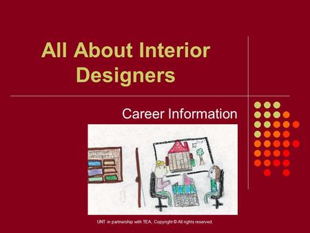 All About Interior Designers Career Information UNT in partnership with TEA, Copyright © All rights reserved.
