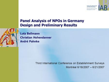 Panel Analysis of NPOs in Germany Design and Preliminary Results Lutz Bellmann Christian Hohendanner André Pahnke Third International Conference on Establishment.