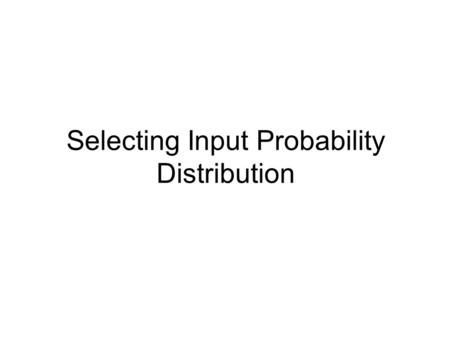Selecting Input Probability Distribution. Simulation Machine Simulation can be considered as an Engine with input and output as follows: Simulation Engine.