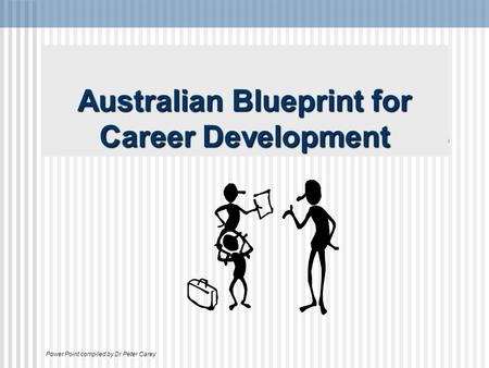 Australian Blueprint for Career Development Power Point compiled by Dr Peter Carey.