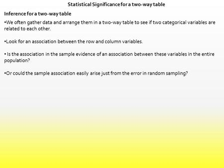 Statistical Significance for a two-way table Inference for a two-way table We often gather data and arrange them in a two-way table to see if two categorical.