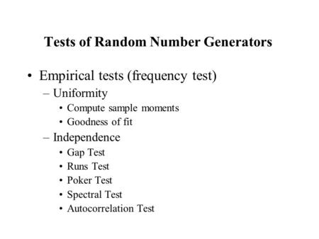 Tests of Random Number Generators Empirical tests (frequency test) –Uniformity Compute sample moments Goodness of fit –Independence Gap Test Runs Test.