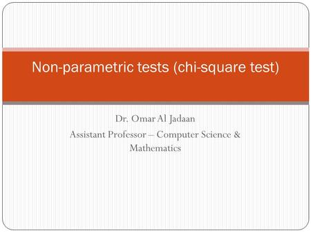 Non-parametric tests (chi-square test) Dr. Omar Al Jadaan Assistant Professor – Computer Science & Mathematics.