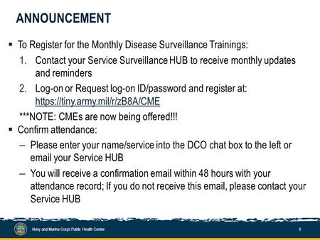 ANNOUNCEMENT  To Register for the Monthly Disease Surveillance Trainings: 1.Contact your Service Surveillance HUB to receive monthly updates and reminders.