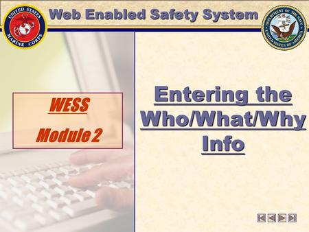 WESS Module 2 Entering the Who/What/Why Info Web Enabled Safety System.