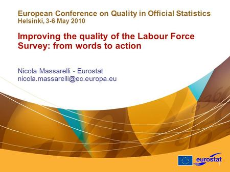 1 European Conference on Quality in Official Statistics Helsinki, 3-6 May 2010 Improving the quality of the Labour Force Survey: from words to action Nicola.