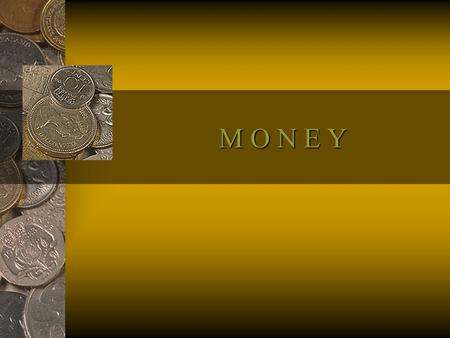 M O N E Y. Big Idea Money comes in different sizes and colors. There are bills and coins. Money is used to make purchases and is used all over the world.
