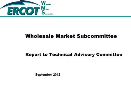 September 2012 Wholesale Market Subcommittee Report to Technical Advisory Committee.