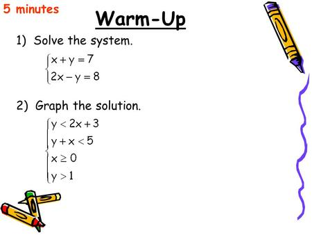 5 minutes Warm-Up 1) Solve the system. 2) Graph the solution.