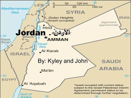 Jordan الأردنّ By: Kyley and John. The Land  Jordan is a Southwest Asian country  Jordan consists of arid forest plateau in the east irrigated by oasis.