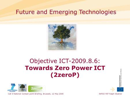 Call 5 National Contact point Briefing, Brussels, 12 May 2009 INFSO FET Ralph Stübner Future and Emerging Technologies Objective ICT-2009.8.6: Towards.