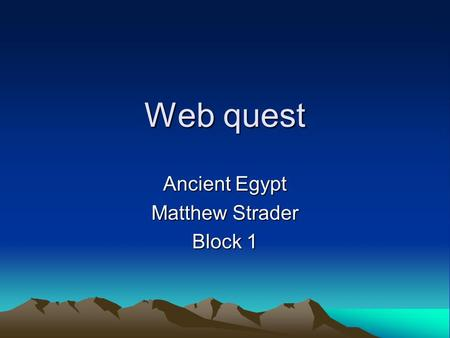 Web quest Ancient Egypt Matthew Strader Block 1. I am Pharaoh McArdeses II of Egypt. I am so glad that you are going to lead my quest today. I need you.