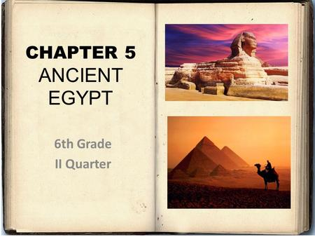 CHAPTER 5 ANCIENT EGYPT 6th Grade II Quarter.