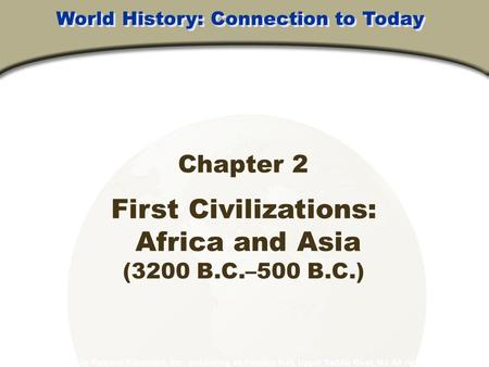 Chapter 2 First <strong>Civilizations</strong>: Africa and Asia (3200 B.C.–500 B.C.) Copyright © 2003 by Pearson Education, Inc., publishing as Prentice Hall, Upper Saddle.