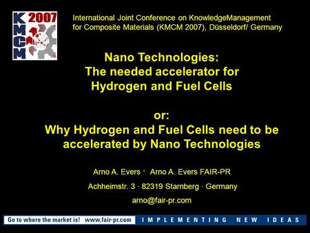 Nano Technologies: The needed accelerator for Hydrogen and Fuel Cells or: Why Hydrogen and Fuel Cells need to be accelerated by Nano Technologies Arno.