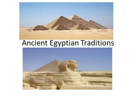 Ancient Egyptian Traditions. Egyptian Gods The Ancient Egyptians are pantheistic. Their gods are represented as animals with human heads. Because of this,