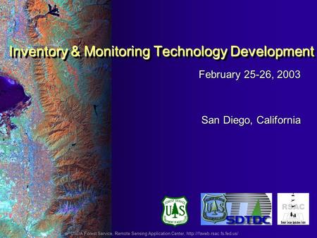 February 25-26, 2003 San Diego, California Inventory & Monitoring Technology Development USDA Forest Service, Remote Sensing Application Center,