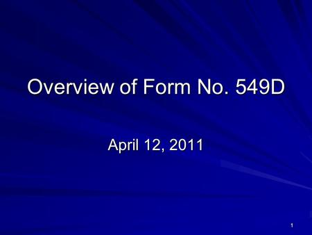 1 Overview of Form No. 549D April 12, 2011. 2 Shift from Filing to Transparency Getting the data filed is important, but So is getting quality data where.