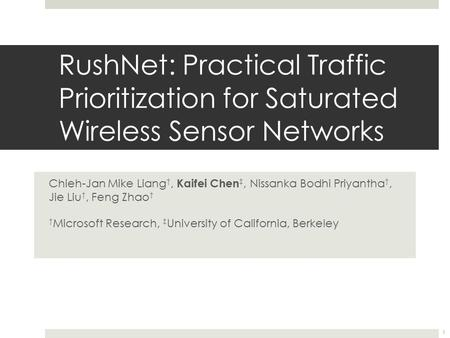 RushNet: Practical Traffic Prioritization for Saturated Wireless Sensor Networks Chieh-Jan Mike Liang †, Kaifei Chen ‡, Nissanka Bodhi Priyantha †, Jie.