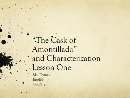 """The Cask of Amontillado"" and Characterization Lesson One Ms. Dymek English Grade 7."