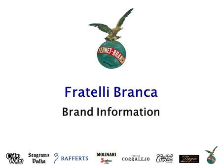 Fratelli Branca Brand Information. INFINIUM Spirits The origins of Fratelli Branca dates back to 1845 when Bernardino Branca (Great-Great-Grandfather.