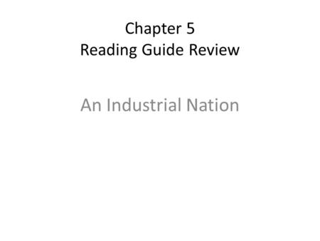 Chapter 5 Reading Guide Review An Industrial Nation.
