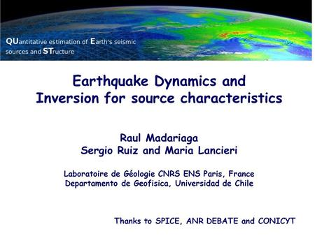 Earthquake Dynamics and Inversion for source characteristics Raul Madariaga Sergio Ruiz and Maria Lancieri Laboratoire de Géologie CNRS ENS Paris, France.