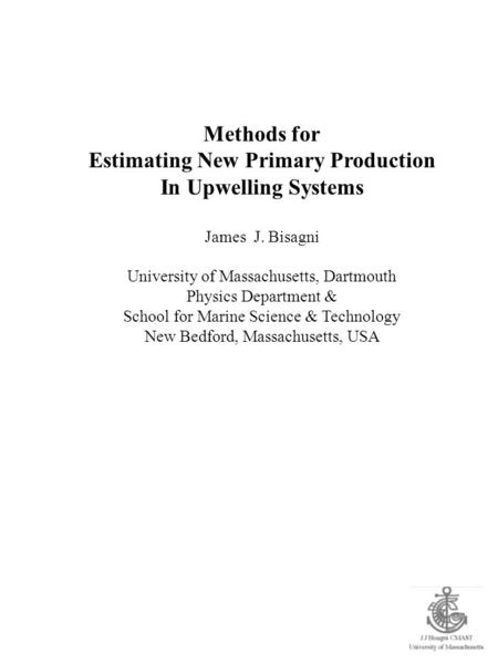 Methods for Estimating New Primary Production In Upwelling Systems James J. Bisagni University of Massachusetts, Dartmouth Physics Department & School.