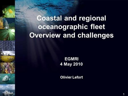 1 log Coastal and regional oceanographic fleet Overview and challenges EGMRI 4 May 2010 Olivier Lefort.