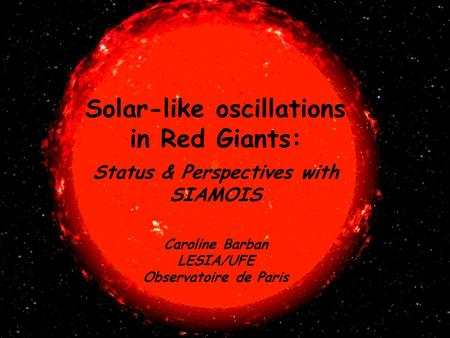 Solar-like oscillations in Red Giants: Status & Perspectives with SIAMOIS Caroline Barban LESIA/UFE Observatoire de Paris.