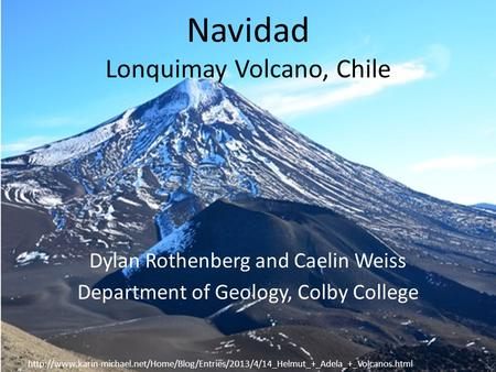 Navidad Lonquimay Volcano, Chile Dylan Rothenberg and Caelin Weiss Department of Geology, Colby College
