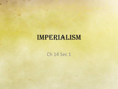 Imperialism Ch 14 Sec 1. What is Imperialism? Domination over weaker nations – Economic or Political.