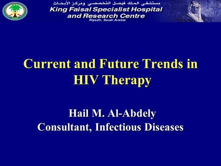 Current and Future Trends in HIV Therapy Hail M. Al-Abdely Consultant, Infectious Diseases.