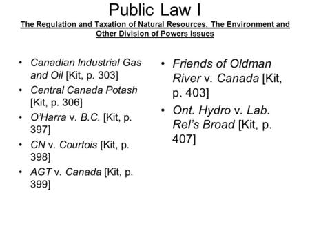 Public Law I The Regulation and Taxation of Natural Resources, The Environment and Other Division of Powers Issues Canadian Industrial Gas and Oil [Kit,