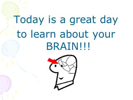 Today is a great day to learn about your BRAIN!!!.