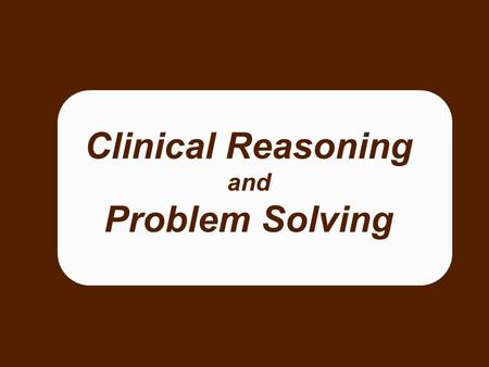 Clinical Reasoning and Problem Solving