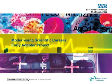 East Midlands Strategic Health Authorities Modernising Scientific Careers Early Adopter Project.