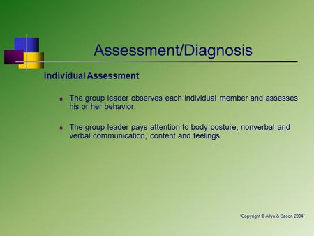 Assessment/Diagnosis Individual Assessment The group leader observes each individual member and assesses his or her behavior. The group leader pays attention.