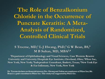 The Role of Benzalkonium Chloride in the Occurrence of Punctate Keratitis: A Meta- Analysis of Randomized, Controlled Clinical Trials S Trocme, MD, 1 L-J.