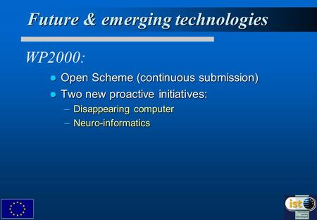 Future & emerging technologies Open Scheme (continuous submission) Open Scheme (continuous submission) Two new proactive initiatives: Two new proactive.
