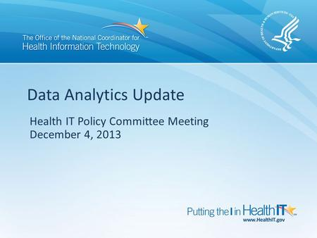 Health IT Policy Committee Meeting December 4, 2013 Data Analytics Update.