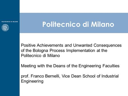 Politecnico di Milano Positive Achievements and Unwanted Consequences of the Bologna Process Implementation at the Politecnico di Milano Meeting with the.