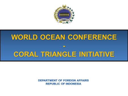 WORLD OCEAN CONFERENCE - CORAL TRIANGLE INITIATIVE.