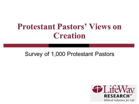 Protestant Pastors' Views on Creation Survey of 1,000 Protestant Pastors.