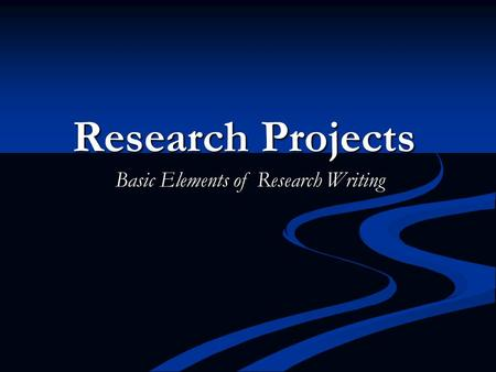 Research Projects Basic Elements of Research Writing.