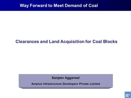 Sanjeev Aggarwal Amplus Infrastructure Developers Private Limited Clearances and Land Acquisition for Coal Blocks Way Forward to Meet Demand of Coal.