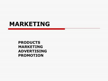 PRODUCTS MARKETING ADVERTISING PROMOTION