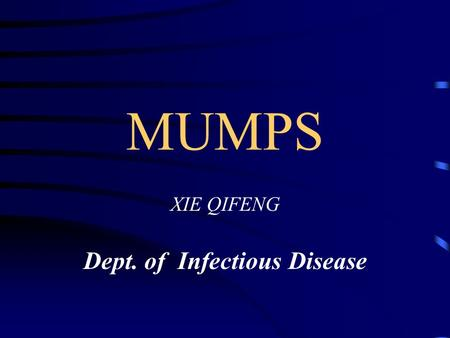 MUMPS XIE QIFENG Dept. of Infectious Disease. Introduction Mumps is an acute respiratory tract infectious disease caused by mumps virus, it occurs primarily.