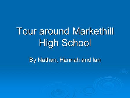 Tour around Markethill High School By Nathan, Hannah and Ian.
