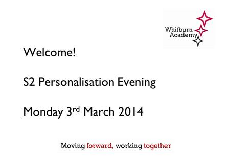 Welcome! S2 Personalisation Evening Monday 3 rd March 2014.